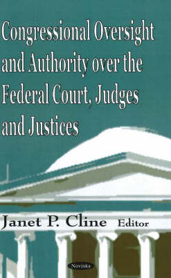 Congressional Oversight and Authority Over the Federal Court, Judges and Justices (Hardback)