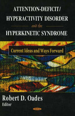 Attention-Deficit/Hyperactivity Disorder and the Hyperkinetic Syndrome: Current Ideas and Ways Forward (Hardback)