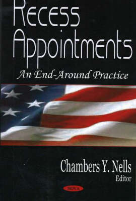 Recess Appointments: An End-Around Practice (Paperback)