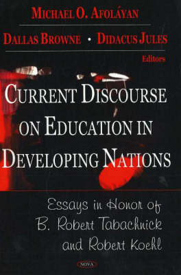 Current Discourse on Education in Developing Nations: Essays in Honor of B. Robert Tanachnick and Robert Koehl (Hardback)