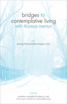 Bridges to Contemplative Living with Thomas Merton: Seeing That Paradise Begins Now v. 8 (Paperback)