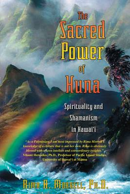 The Sacred Power of Huna: Spirituality and Shamanism in Hawaii (Paperback)