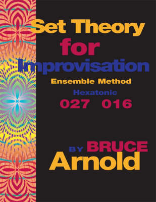Set Theory for Improvisation Ensemble Method: Hexatonic 027 016 (Spiral bound)