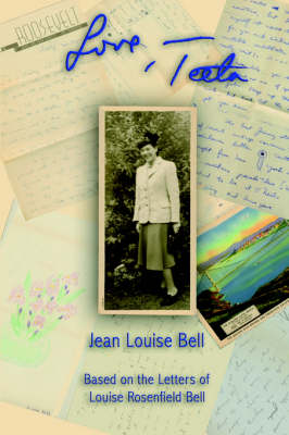 Love, Teeta: Based on the Letters of Louise Rosenfield Bell (Paperback)