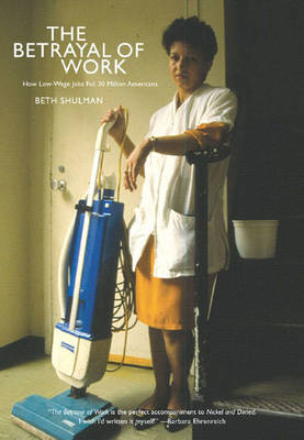 Betrayal of Work: How Low-Wage Jobs Fail 30 Million Americans (Paperback)