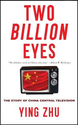 Two Billion Eyes: The Story of China Central Television (Hardback)