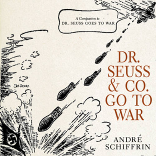 Dr Seuss and Co. Go to War: The World War II Editorial Cartoons of America's Leading Comic Artists (Hardback)