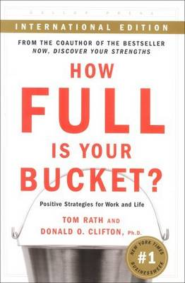 How Full is Your Bucket: Positive Strategies for Work and Life (Paperback)