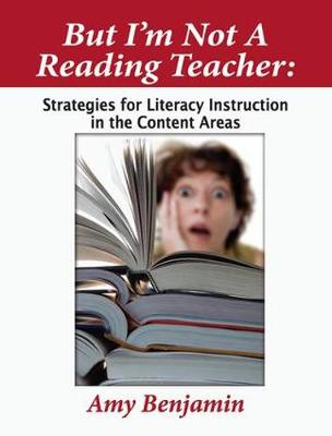 But I'm Not a Reading Teacher: Strategies for Literacy Instruction in the Content Areas (Paperback)