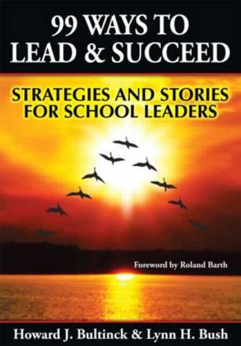 99 Ways to Lead & Succeed: Strategies and Stories for School Leaders (Paperback)