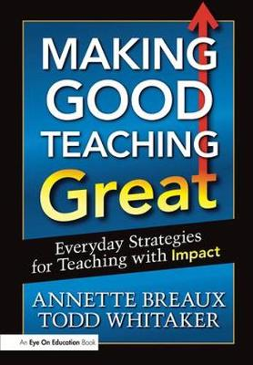 Making Good Teaching Great: Everyday Strategies for Teaching with Impact (Paperback)
