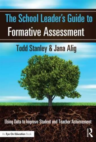 The School Leader's Guide to Formative Assessment: Using Data to Improve Student and Teacher Achievement (Paperback)