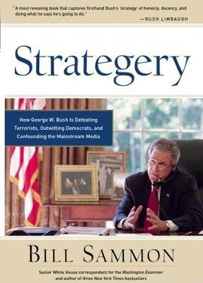 Strategery: How George W. Bush is Defeating Terrorists, Outwitting Democrats, and Confounding the Mainstream Media (Hardback)
