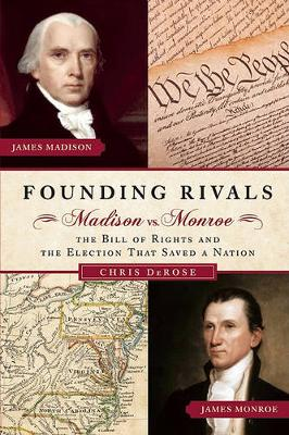 Founding Rivals: Madison vs. Mnroe, the Bill of Rights, and the Election That Saved a Nation (Hardback)