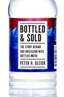 Bottled and Sold: The Story Behind Our Obsession with Bottled Water (Hardback)