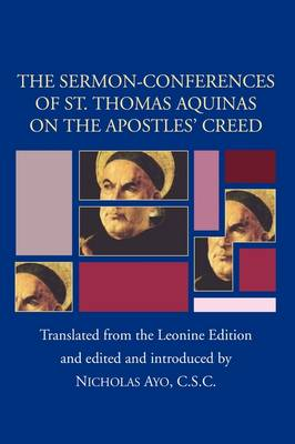 Sermon-Conferences of St. Thomas Aquinas on the Apostles? Creed (Paperback)