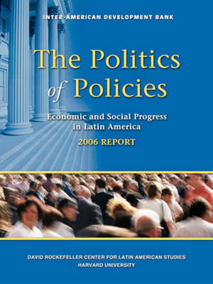 The Politics of Policies 2006: Economic and Social Progress in Latin America, Report - David Rockefeller/ Inter-American Development Bank S. (Paperback)