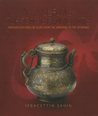 Museum of Turkish and Islamic Arts: Thirteen Centuries of Glory from the Umayyads to the Ottomans (Paperback)