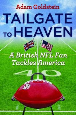 Tailgate to Heaven: A British NFL Fan Tackles America (Hardback)