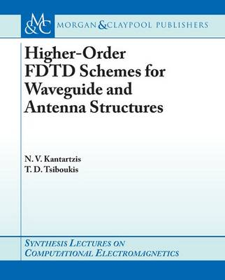Higher-Order FDTD Schemes for Waveguides and Antenna Structures - Synthesis Lectures on Computational Electromagnetics S. (Paperback)