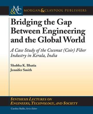 Bridging the Gap Between Engineering and the Global World: A Case Study of the Coconut (Coir) Fiber Industry in Kerala, India - Synthesis Lectures on Engineers, Technology, and Society (Paperback)