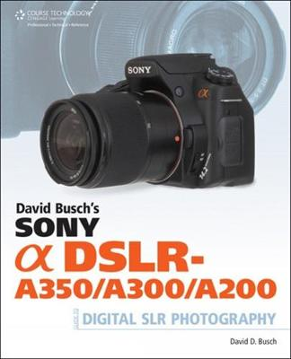 David Busch's Sony Alpha DSLR-A350/A300/A200 Guide (Paperback)