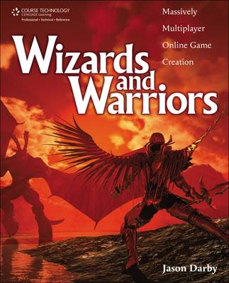 Wizards and Warriors: Massively Multiplayer Online Game Creation (Mixed media product)