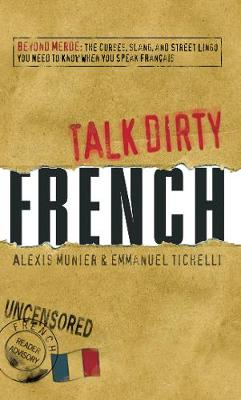 French: Beyond Merde: The Curses, Slang, and Street Lingo You Need to Know When You Speak Francais - Talk Dirty (Paperback)