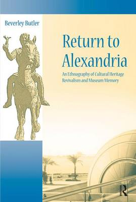 Return to Alexandria: An Ethnography of Cultural Heritage Revivalism and Museum Memory - University College London Institute of Archaeology Publications (Paperback)