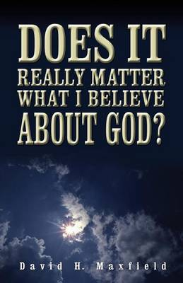 Does It Really Matter What I Believe about God? (Paperback)