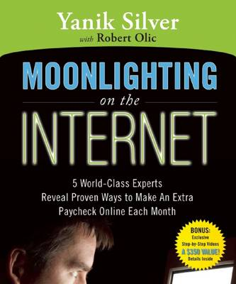 Moonlighting on the Internet: Five World Class Experts Reveal Proven Ways to Make and Extra Paycheck Online Each Month (Paperback)