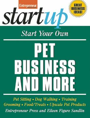 Start Your Own Pet Business and More!: Pet Sitting, Dog Walking, Training, Grooming, Food/Treats, Upscale Pet Products - Startup Series (Paperback)