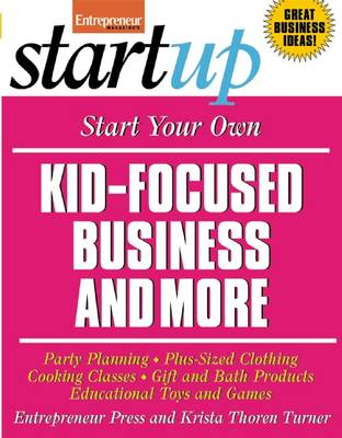 Start Your Own Kid-Focused Business and More: Party Planning, Cooking Classes, Gift and Bath Products, Plus-Sized Clothing, Educational Toys and G - Startup Series (Paperback)