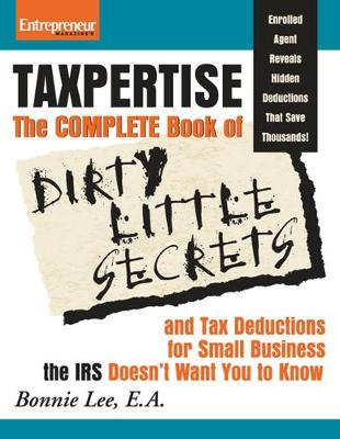 Taxpertise: The Complete Book of Dirty Little Secrets and Tax Deductions for Small Business the Irs Doesn't Want (Paperback)