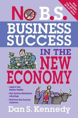 No B.S. Business Success in the New Economy - No B. S. (Paperback)