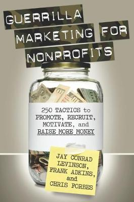 Guerrilla Marketing for Nonprofits: 250 Tactics to Promote, Motivate, and Raise More Money - Guerrilla Marketing (Paperback)