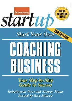 Start Your Own Coaching Business: Your Step-By-Step Guide to Success - Startup Series (Paperback)
