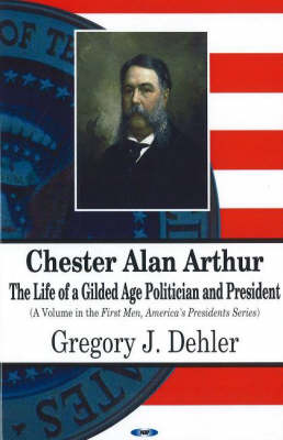 Chester Alan Arthur: The Life of a Gilded Age Politician and President (Paperback)