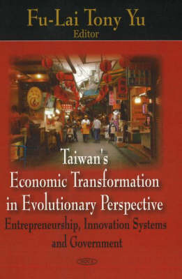 Taiwan's Economic Transformation in Evolutionary Perspective: Entrepreneurship, Innovation Systems and Government (Hardback)