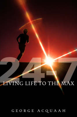 24-7 Living Life to the Max (Paperback)