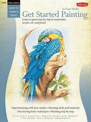 Beginner's Guide Get Started Painting: Explore Acrylic, Oil, Pastel, and Watercolor (Paperback)