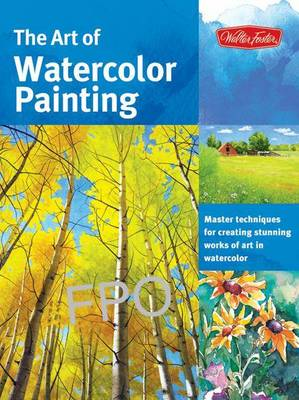 The Art of Watercolor Painting: Master Techniques for Creating Stunning Works of Art in Watercolor - Collector's Series (Paperback)