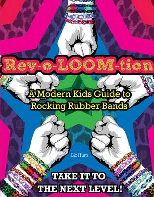 Rev-o-LOOM-tion: A Modern Kids' Guide to Rocking Rubber Bands (Paperback)