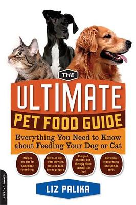 The Ultimate Pet Food Guide: Everything You Need to Know About Feeding Your Dog or Cat (Paperback)