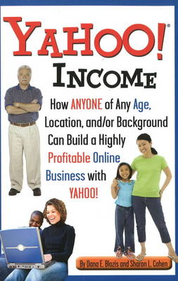 Yahoo! Income: How Anyone of Any Age, Location, and/or Background Can Build a Highly Profitable Online Business with Yahoo (Paperback)