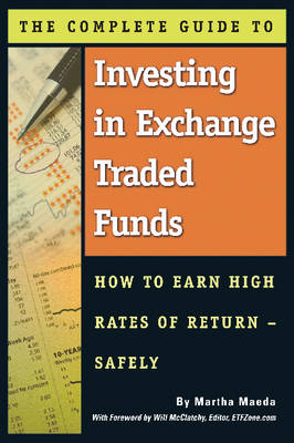 Complete Guide to Investing in Exchange Traded Fund: How to Earn High Rates of Returns -- Safely (Paperback)
