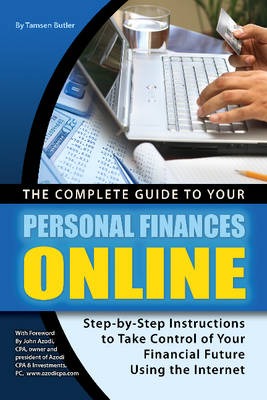 Complete Guide to Your Personal Finances Online: Step-by-Step Instructions to Take Control of Your Financial Future Using the Internet (Paperback)