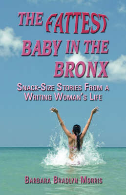 The Fattest Baby in the Bronx: Snack-size Stories From A Writing Woman's Life (Paperback)