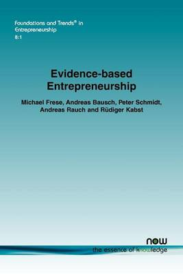 Evidence-based Entrepreneurship: Cumulative Science, Action Principles, and Bridging the Gap Between Science and Practice - Foundations and Trends in Entrepreneurship (Paperback)