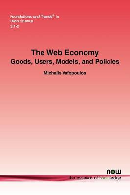 The Web Economy: Goods, Users, Models, and Policies (Paperback)